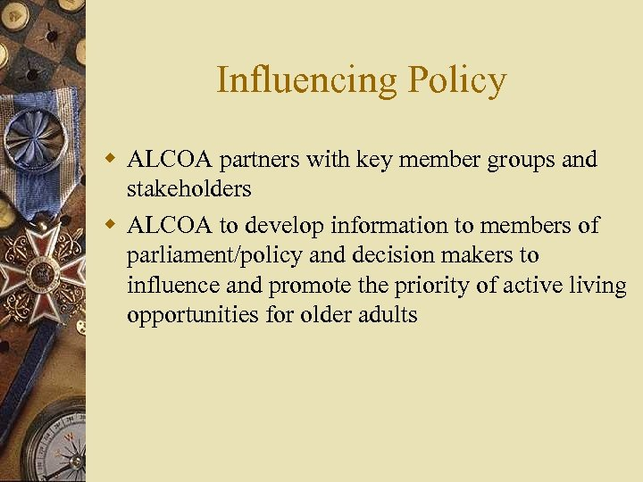 Influencing Policy w ALCOA partners with key member groups and stakeholders w ALCOA to
