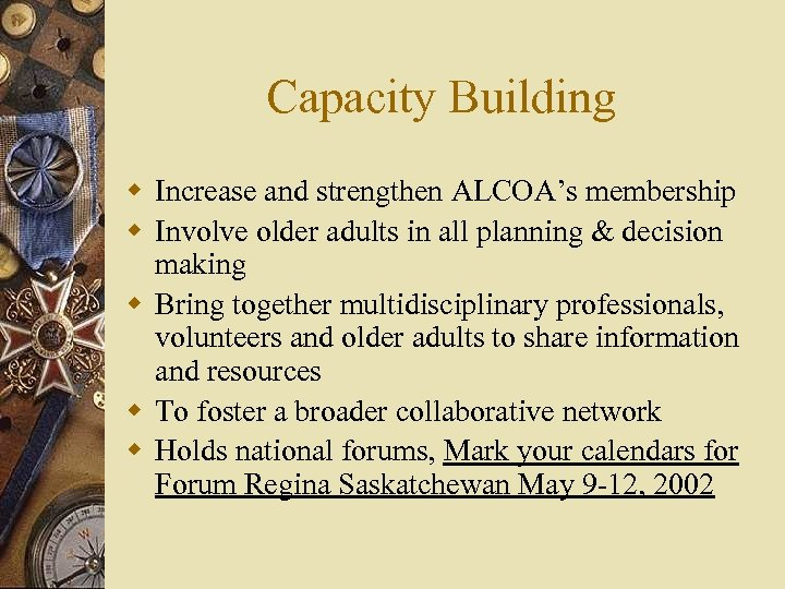 Capacity Building w Increase and strengthen ALCOA's membership w Involve older adults in all