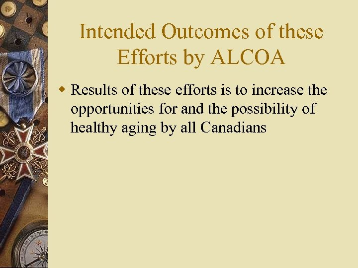 Intended Outcomes of these Efforts by ALCOA w Results of these efforts is to
