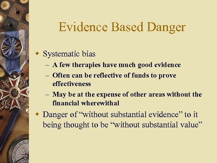Evidence Based Danger w Systematic bias – A few therapies have much good evidence