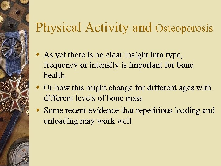 Physical Activity and Osteoporosis w As yet there is no clear insight into type,