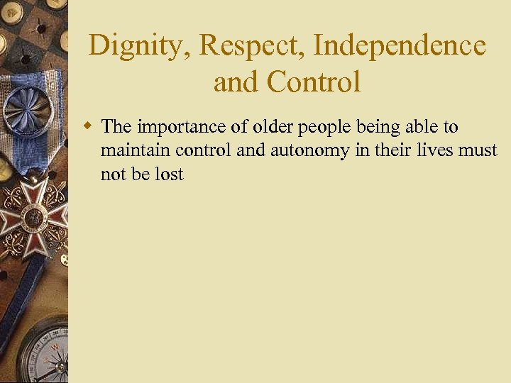 Dignity, Respect, Independence and Control w The importance of older people being able to