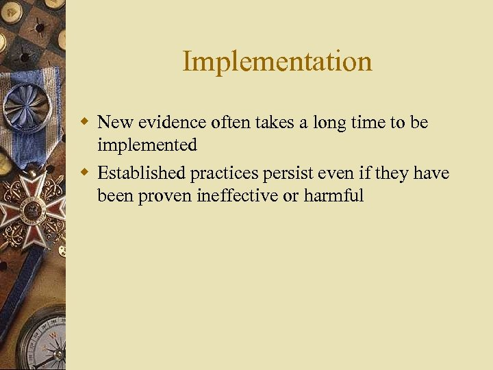 Implementation w New evidence often takes a long time to be implemented w Established
