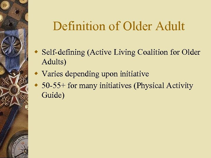 Definition of Older Adult w Self-defining (Active Living Coalition for Older Adults) w Varies