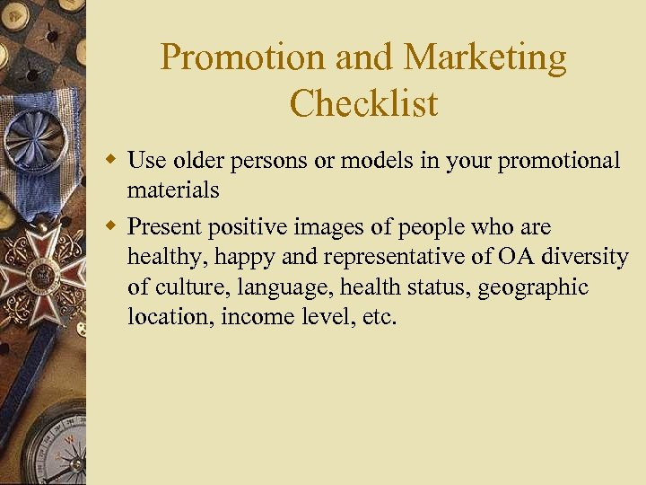 Promotion and Marketing Checklist w Use older persons or models in your promotional materials