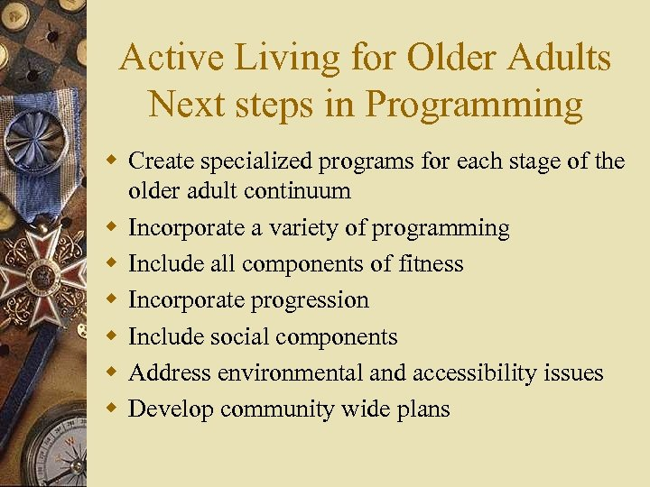 Active Living for Older Adults Next steps in Programming w Create specialized programs for