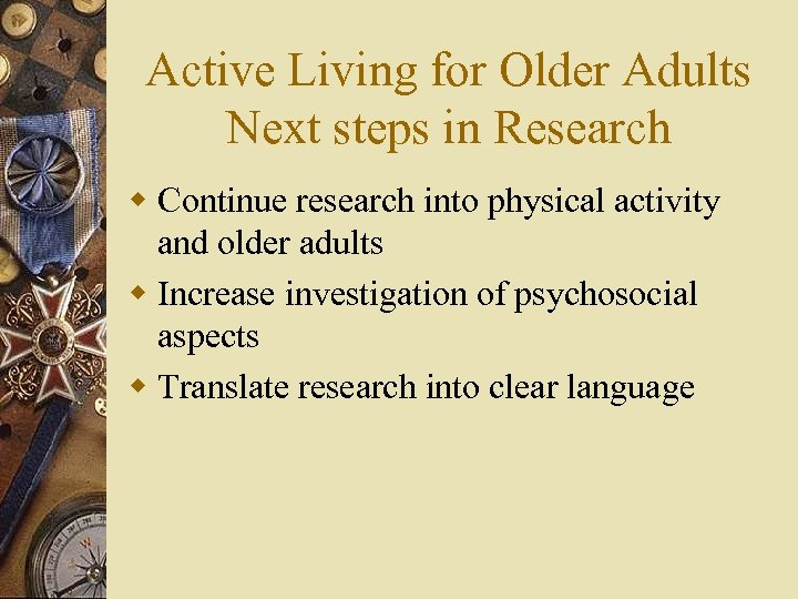 Active Living for Older Adults Next steps in Research w Continue research into physical