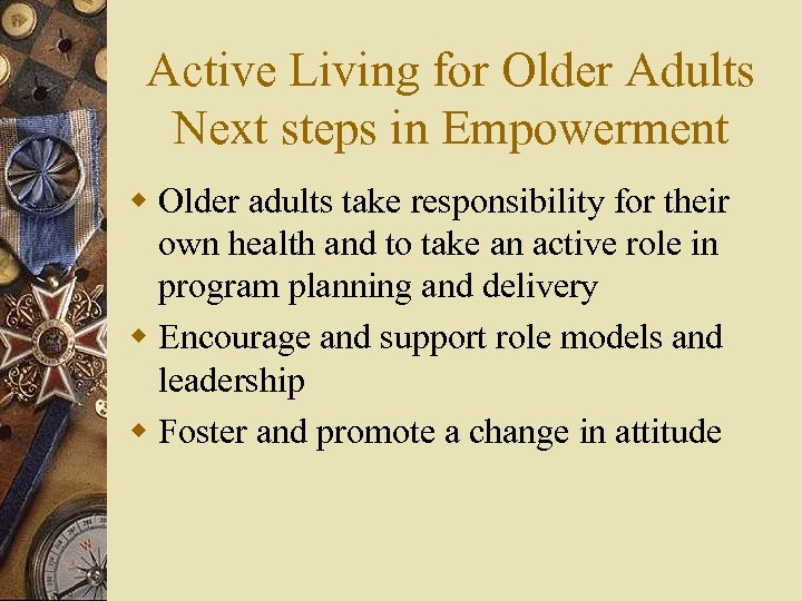 Active Living for Older Adults Next steps in Empowerment w Older adults take responsibility