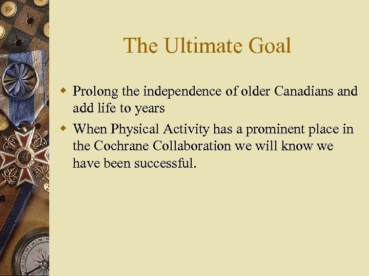 The Ultimate Goal w Prolong the independence of older Canadians and add life to