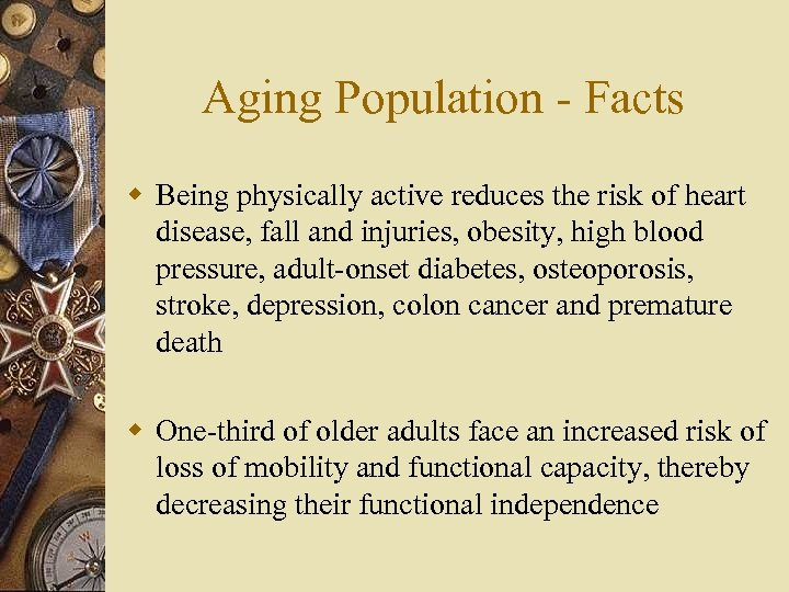 Aging Population - Facts w Being physically active reduces the risk of heart disease,