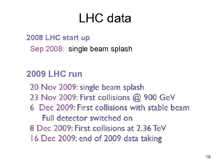 LHC data 2008 LHC start up Sep 2008: single beam splash 2009 LHC run
