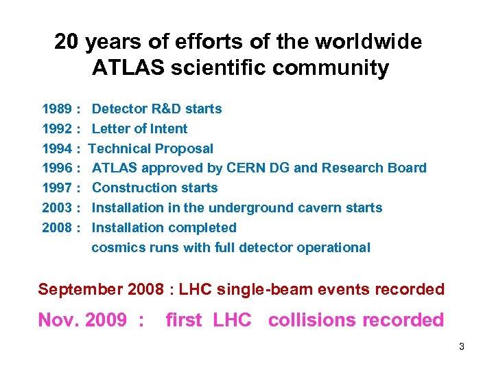 20 years of efforts of the worldwide ATLAS scientific community 1989 : 1992 :