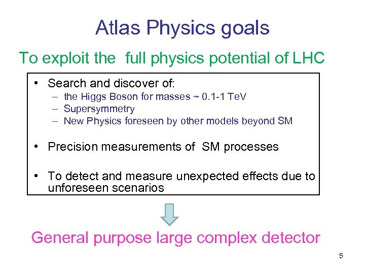 Atlas Physics goals To exploit the full physics potential of LHC • Search and