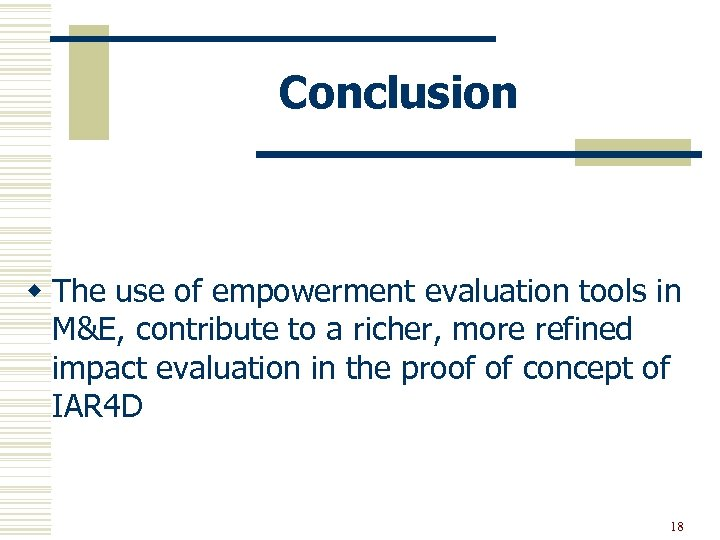 Conclusion w The use of empowerment evaluation tools in M&E, contribute to a richer,