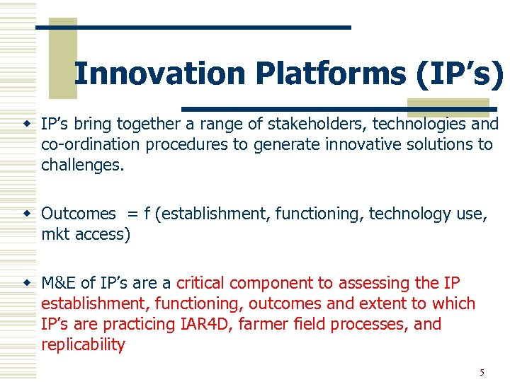 Innovation Platforms (IP's) w IP's bring together a range of stakeholders, technologies and co-ordination
