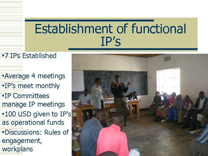 Establishment of functional IP's • 7 IPs Established • Average 4 meetings • IP's