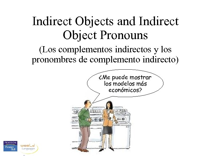 Indirect Objects and Indirect Object Pronouns (Los complementos indirectos y los pronombres de complemento