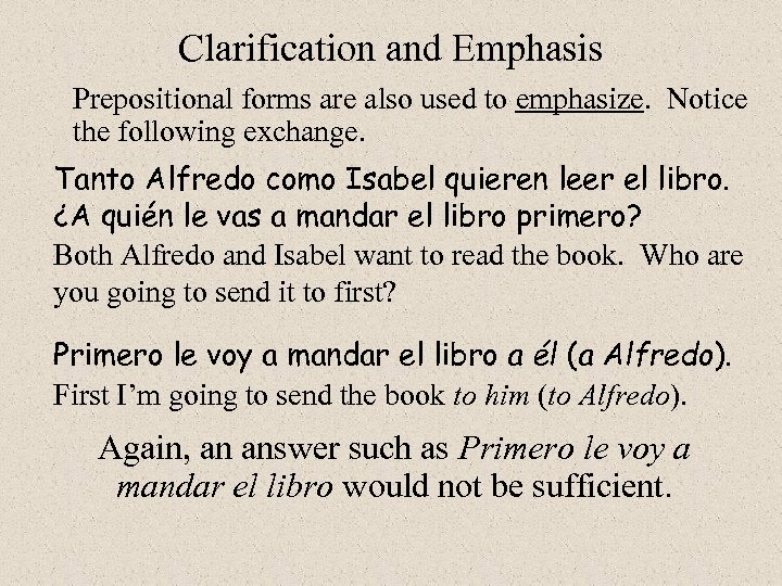 Clarification and Emphasis Prepositional forms are also used to emphasize. Notice the following exchange.