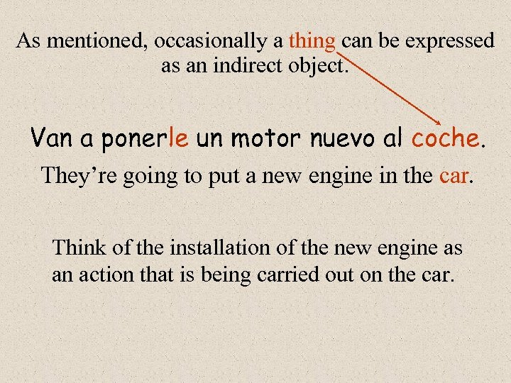 As mentioned, occasionally a thing can be expressed as an indirect object. Van a