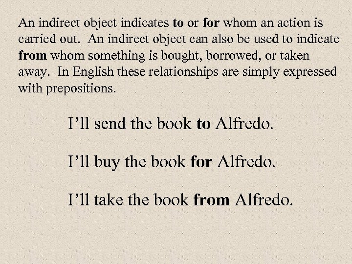 An indirect object indicates to or for whom an action is carried out. An
