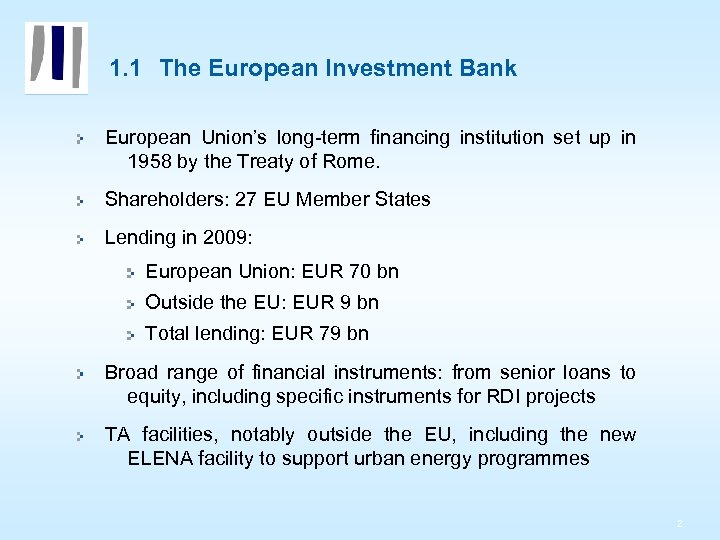 1. 1 The European Investment Bank European Union's long-term financing institution set up in
