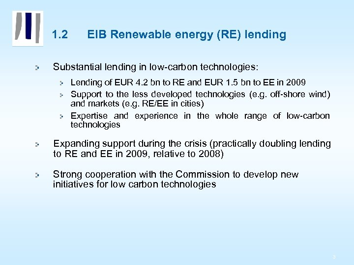1. 2 EIB Renewable energy (RE) lending Substantial lending in low-carbon technologies: Lending of