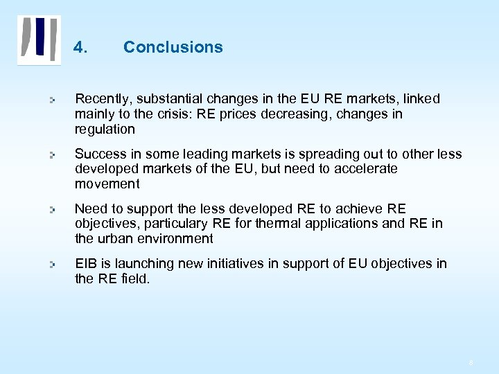 4. Conclusions Recently, substantial changes in the EU RE markets, linked mainly to the