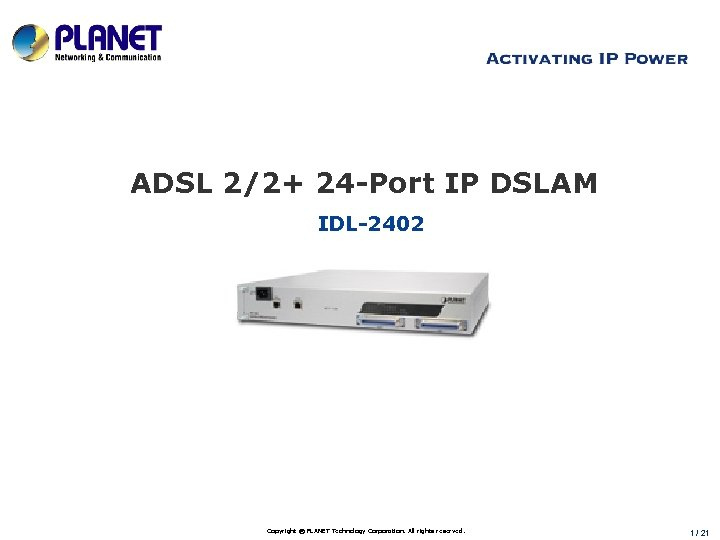 ADSL 2/2+ 24 -Port IP DSLAM IDL-2402 www. planet. com. tw Copyright © PLANET
