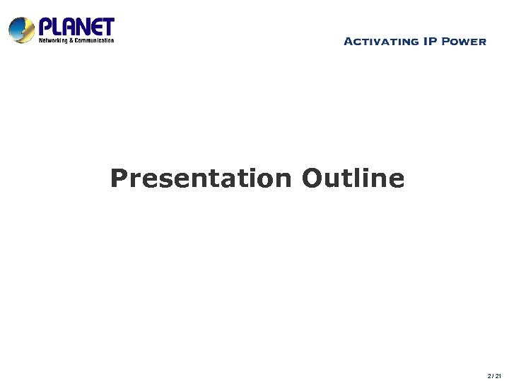 Presentation Outline www. planet. com. tw 2 / 21