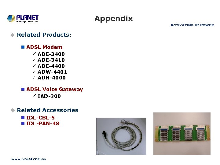 Appendix u Related Products: n ADSL Modem ü ADE-3400 ü ADE-3410 ü ADE-4400 ü