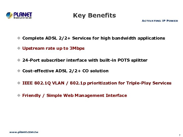 Key Benefits u Complete ADSL 2/2+ Services for high bandwidth applications u Upstream rate