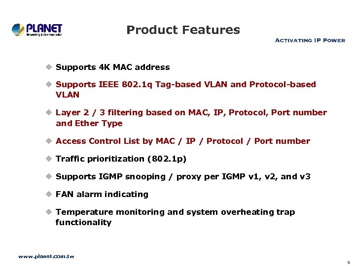 Product Features u Supports 4 K MAC address u Supports IEEE 802. 1 q
