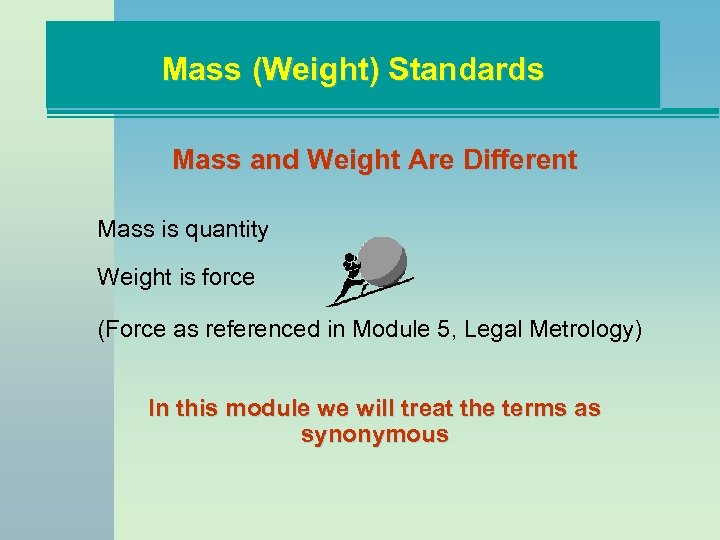 Mass (Weight) Standards Mass and Weight Are Different Mass is quantity Weight is force