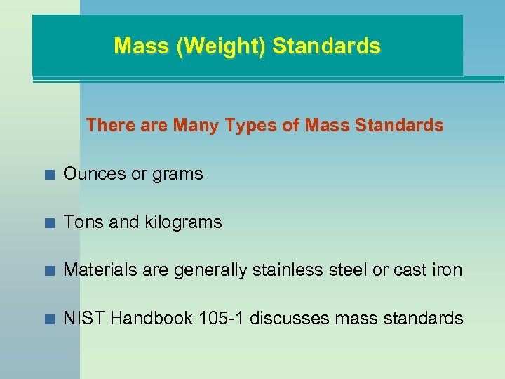 Mass (Weight) Standards There are Many Types of Mass Standards n Ounces or grams