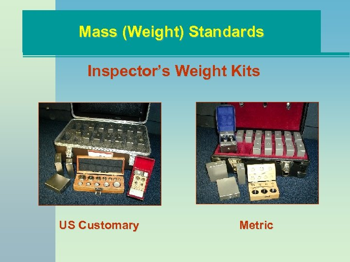 Mass (Weight) Standards Inspector's Weight Kits US Customary Metric