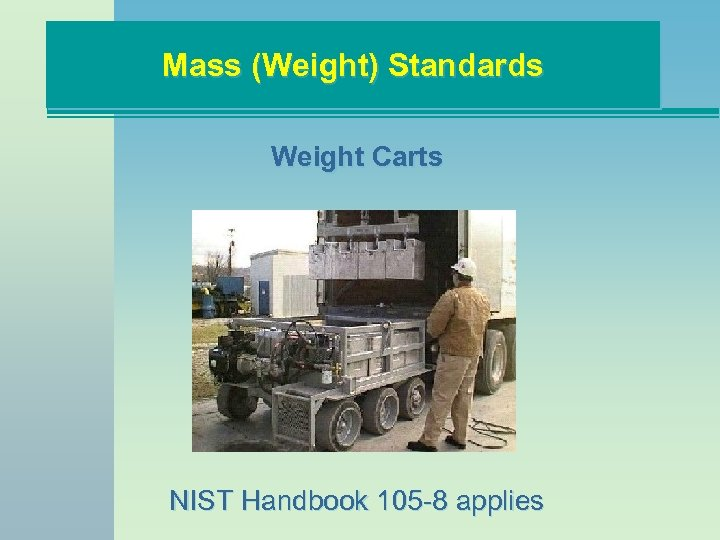 Mass (Weight) Standards Weight Carts NIST Handbook 105 -8 applies