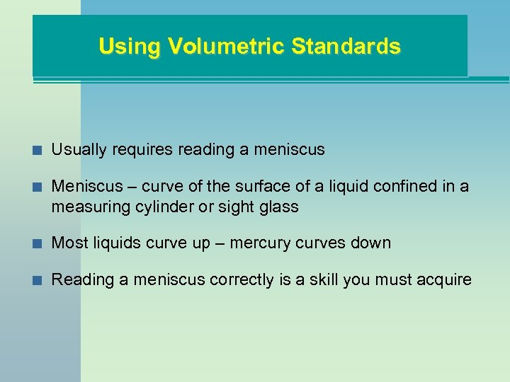 Using Volumetric Standards n Usually requires reading a meniscus n Meniscus – curve of
