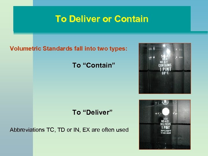 "To Deliver or Contain Volumetric Standards fall into two types: To ""Contain"" To ""Deliver"""