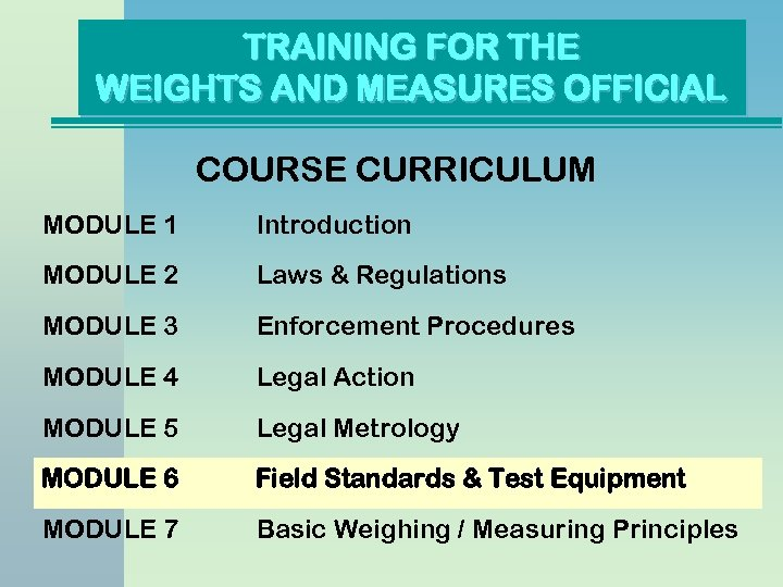 TRAINING FOR THE WEIGHTS AND MEASURES OFFICIAL COURSE CURRICULUM MODULE 1 Introduction MODULE 2