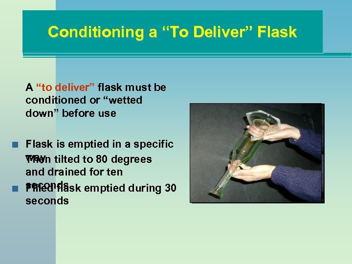 "Conditioning a ""To Deliver"" Flask A ""to deliver"" flask must be conditioned or ""wetted"