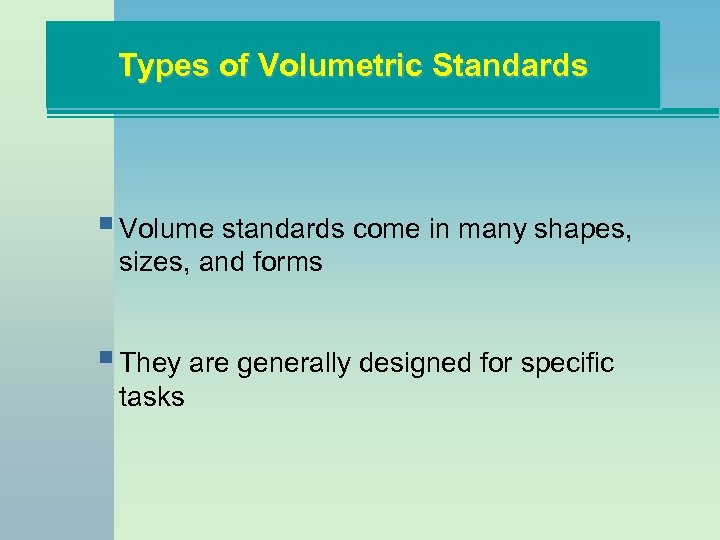 Types of Volumetric Standards § Volume standards come in many shapes, sizes, and forms