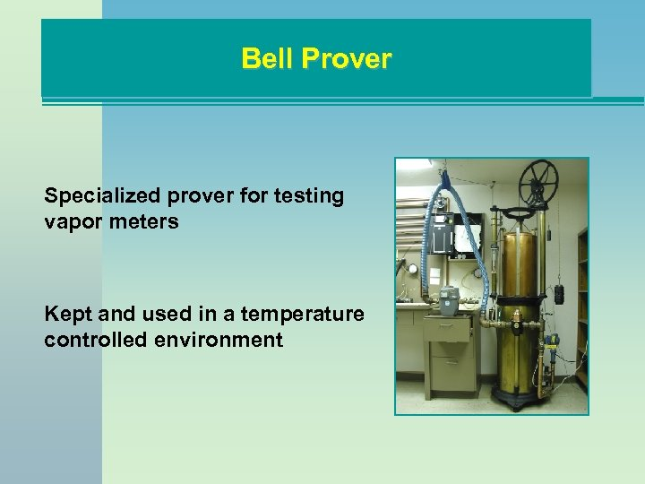 Bell Prover Specialized prover for testing vapor meters Kept and used in a temperature