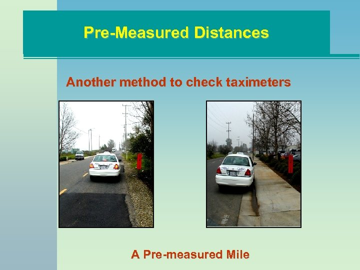 Pre-Measured Distances Another method to check taximeters A Pre-measured Mile