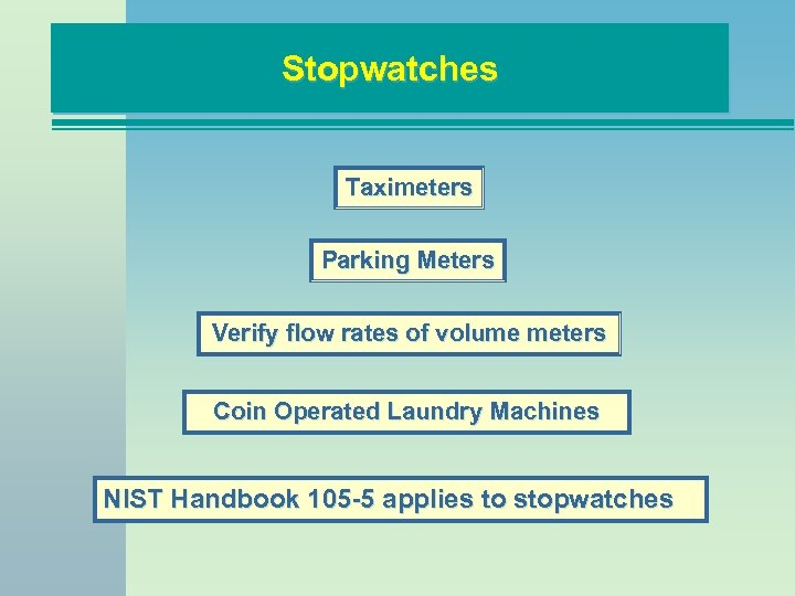 Stopwatches Taximeters Parking Meters Verify flow rates of volume meters Coin Operated Laundry Machines