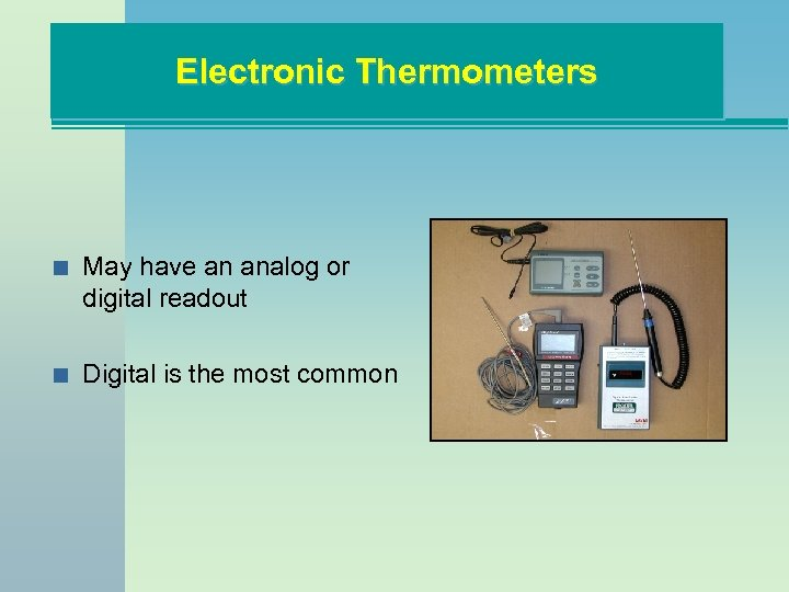 Electronic Thermometers n May have an analog or digital readout n Digital is the
