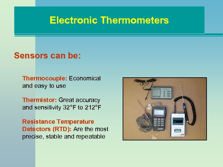 Electronic Thermometers Sensors can be: Thermocouple: Economical and easy to use Thermistor: Great accuracy