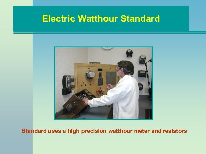 Electric Watthour Standard uses a high precision watthour meter and resistors