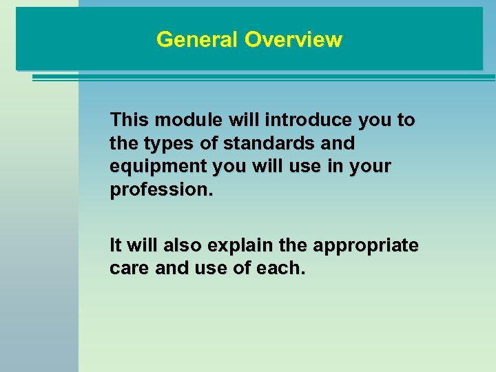 General Overview This module will introduce you to the types of standards and equipment
