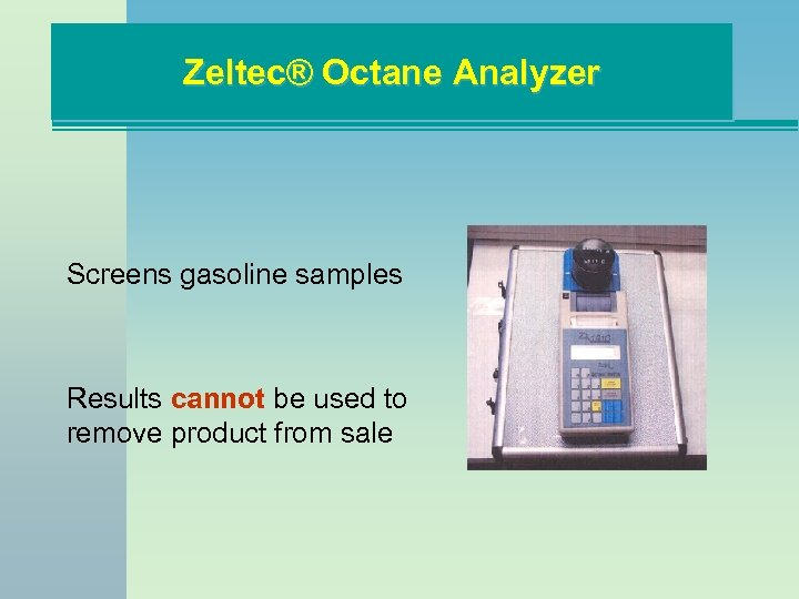 Zeltec® Octane Analyzer Screens gasoline samples Results cannot be used to remove product from