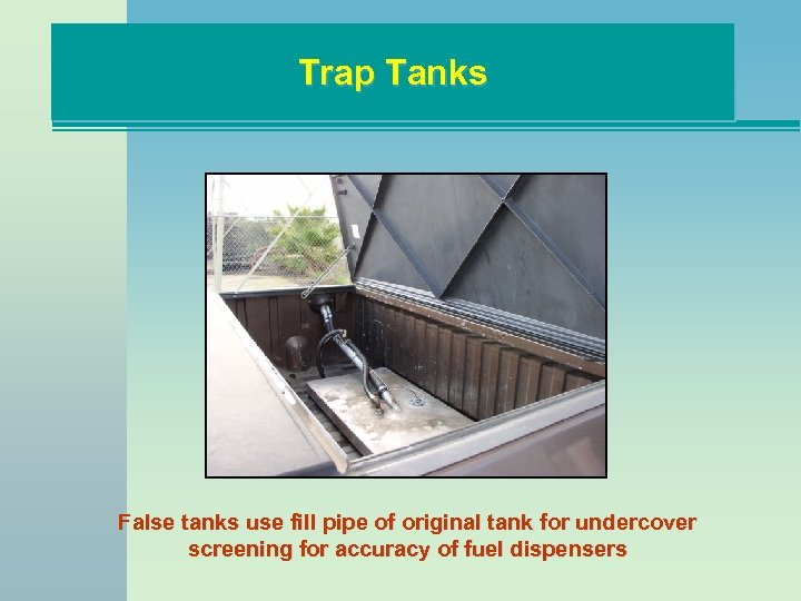 Trap Tanks False tanks use fill pipe of original tank for undercover screening for